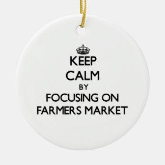 Keep Calm by focusing on Farmers Market Ornament