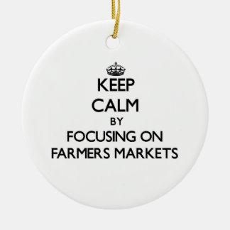 Keep Calm by focusing on Farmers Markets Ornaments