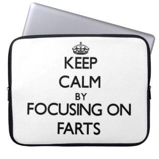 Keep Calm by focusing on Farts Laptop Computer Sleeves