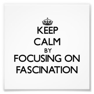Keep Calm by focusing on Fascination Photo Art