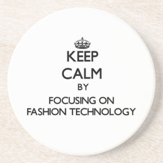 Keep calm by focusing on Fashion Technology Beverage Coaster