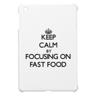 Keep Calm by focusing on Fast Food iPad Mini Covers