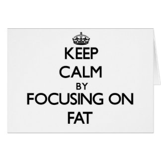 Keep Calm by focusing on Fat Card