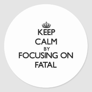 Keep Calm by focusing on Fatal Round Stickers