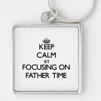 Keep Calm by focusing on Father Time Keychains
