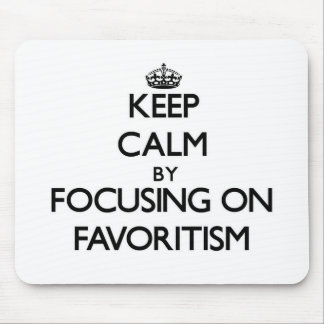 Keep Calm by focusing on Favoritism Mouse Pad