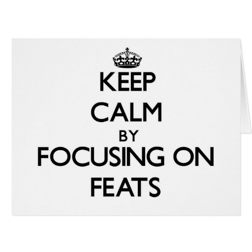Keep Calm by focusing on Feats Greeting Card