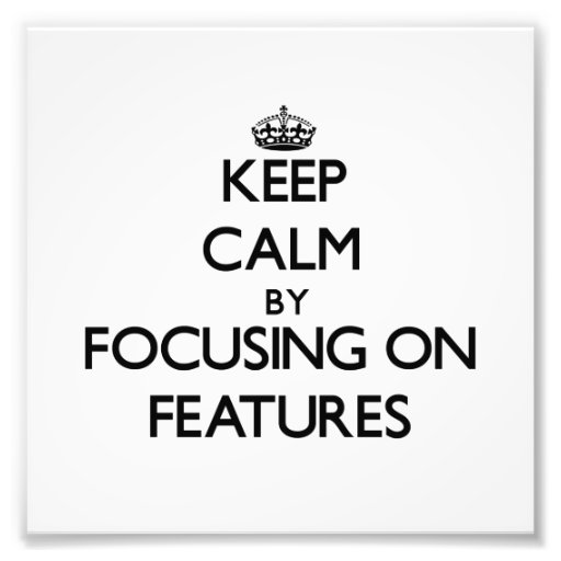 Keep Calm by focusing on Features Photo Print