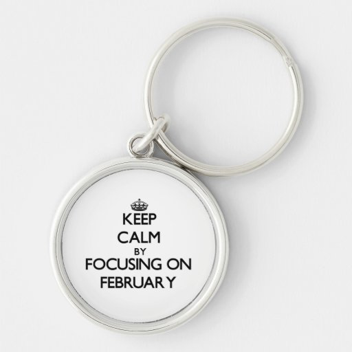 Keep Calm by focusing on February Key Chains