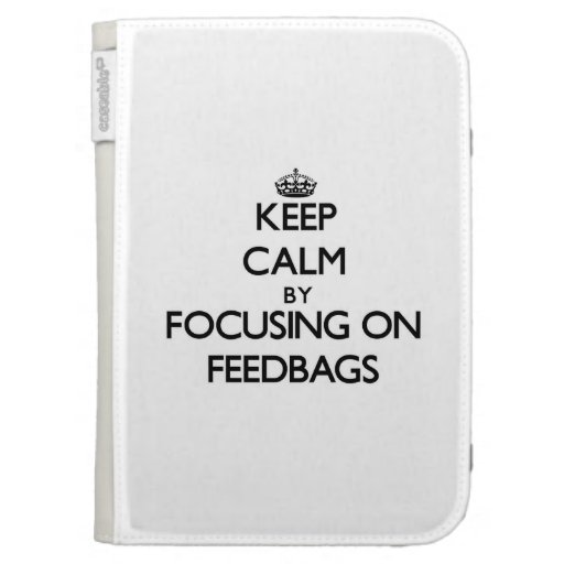 Keep Calm by focusing on Feedbags Case For Kindle