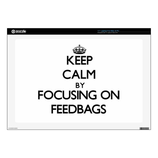 """Keep Calm by focusing on Feedbags 17"""" Laptop Decal"""