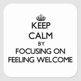 Keep Calm by focusing on Feeling Welcome Square Sticker