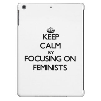 Keep Calm by focusing on Feminists iPad Air Cases