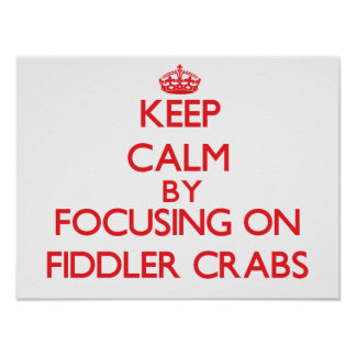 Keep calm by focusing on Fiddler Crabs Posters