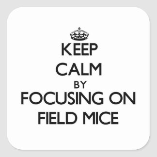 Keep Calm by focusing on Field Mice Stickers