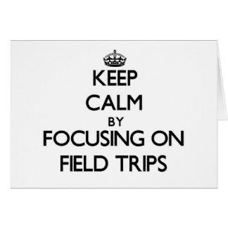 Keep Calm by focusing on Field Trips Greeting Cards