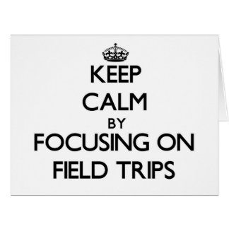 Keep Calm by focusing on Field Trips Cards