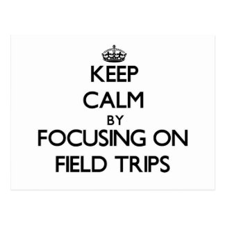 Keep Calm by focusing on Field Trips Postcard