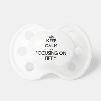 Keep Calm by focusing on Fifty Pacifiers