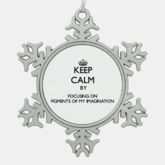 Keep Calm by focusing on Figments Of My Imaginatio Ornament