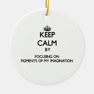 Keep Calm by focusing on Figments Of My Imaginatio Christmas Ornament