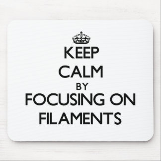 Keep Calm by focusing on Filaments Mousepads
