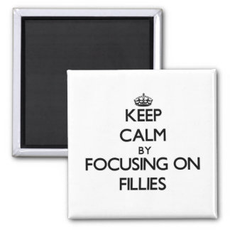 Keep Calm by focusing on Fillies Fridge Magnets