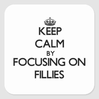 Keep Calm by focusing on Fillies Square Sticker