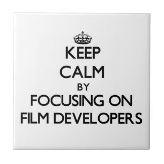 Keep Calm by focusing on Film Developers Tiles