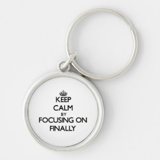 Keep Calm by focusing on Finally Key Chain