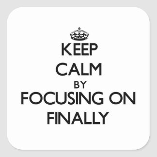 Keep Calm by focusing on Finally Square Sticker