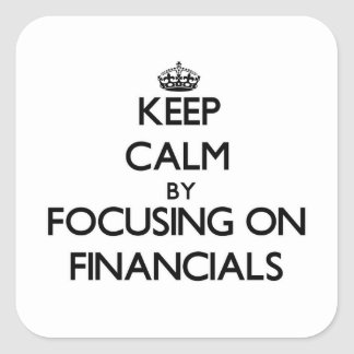 Keep Calm by focusing on Financials Square Sticker