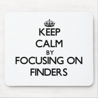 Keep Calm by focusing on Finders Mousepads