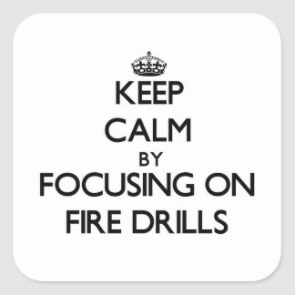 Keep Calm by focusing on Fire Drills Square Stickers