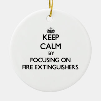 Keep Calm by focusing on Fire Extinguishers Ornaments