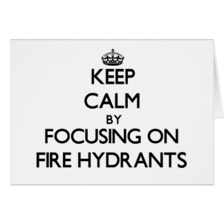 Keep Calm by focusing on Fire Hydrants Greeting Cards