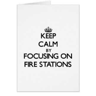 Keep Calm by focusing on Fire Stations Greeting Card