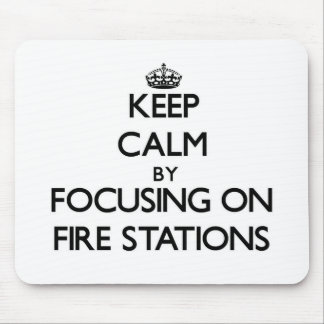 Keep Calm by focusing on Fire Stations Mouse Pad
