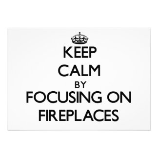 Keep Calm by focusing on Fireplaces Announcement