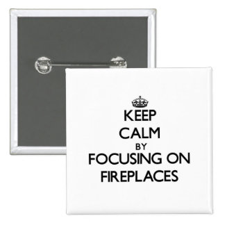 Keep Calm by focusing on Fireplaces Pinback Button