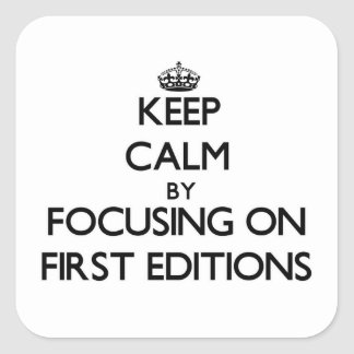 Keep Calm by focusing on FIRST EDITIONS Square Sticker