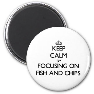 Keep Calm by focusing on Fish And Chips 2 Inch Round Magnet