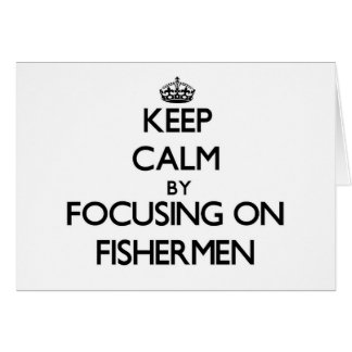Keep Calm by focusing on Fishermen Cards