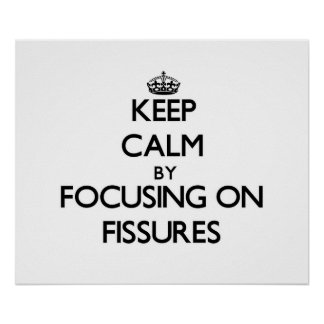Keep Calm by focusing on Fissures Posters