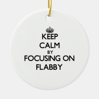 Keep Calm by focusing on Flabby Christmas Tree Ornament