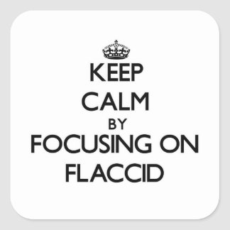 Keep Calm by focusing on Flaccid Square Stickers