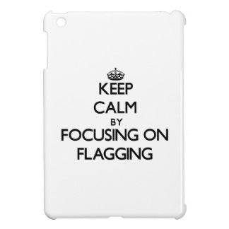 Keep Calm by focusing on Flagging Cover For The iPad Mini