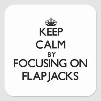 Keep Calm by focusing on Flapjacks Square Sticker