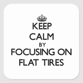 Keep Calm by focusing on Flat Tires Square Sticker