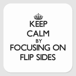 Keep Calm by focusing on Flip Sides Square Stickers